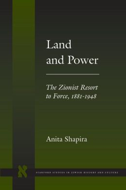 Land and Power: The Zionist Resort to Force, 1881-1948
