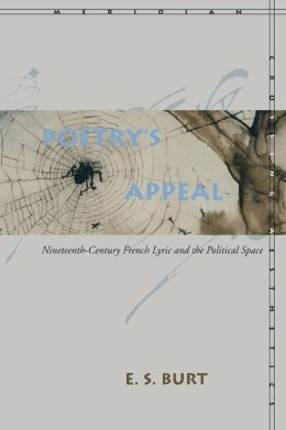 Poetry's Appeal: Nineteenth-Century French Lyric and the Political Space (Meridian: Crossing Aesthetics Series)