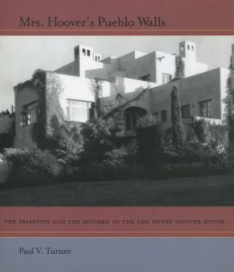 Mrs. Hoover's Pueblo Walls: The Primitive and the Modern in the Lou Henry Hoover House