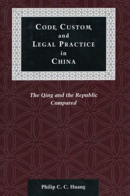 Code, Custom and Legal Practice in China: The Qing and the Republic Compared