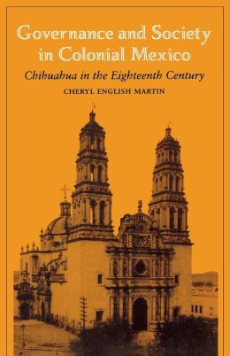 Governance and Society in Colonial Mexico: Chihuahua in the Eighteenth Century