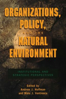 Organizations, Policy and the Natural Environment: Institutional and Strategic Perspectives