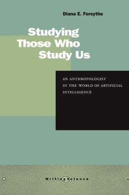 Studying Those Who Study Us: An Anthropologist in the World of Artificial Intelligence