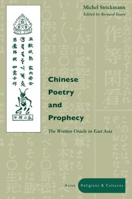 Chinese Poetry and Prophecy: The Written Oracle in East Asia