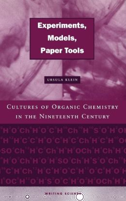 Experiments, Models, Paper Tools: Cultures of Organic Chemistry in the Nineteenth Century