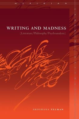Writing and Madness: (Literature/Philosophy/Psychoanalysis)