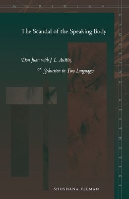 Scandal of the Speaking Body: Don Juan with J.L. Austin, or Seduction in Two Languages(Meridian, Crossing Aesthetic