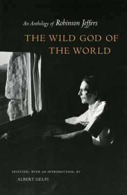 The Wild God of the World: An Anthology of Robinson Jeffers