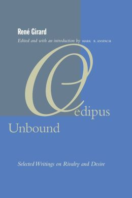 Oedipus Unbound: Selected Writings on Rivalry and Desire