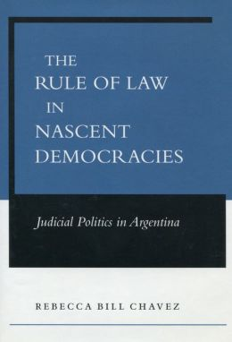 The Rule of Law in Nascent Democracies: Judicial Politics in Argentina
