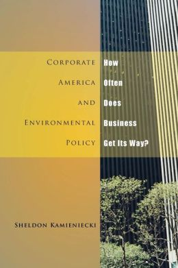 Corporate America and Environmental Policy: How Often Does Business Get Its Way?