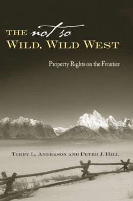The Not So Wild, Wild West: Property Rights on the Frontier