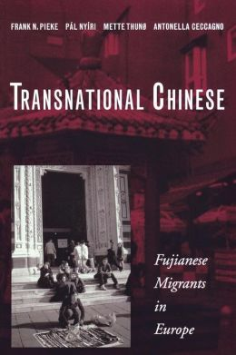 Transnational Chinese: Fujianese Migrants in Europe