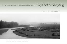 Away Out Over Everything: The Olympic Peninsula and the Elwha River
