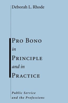 Pro Bono in Principle and in Practice: Public Service and the Professions