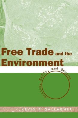 Free Trade and the Environment: Mexico, NAFTA, and Beyond