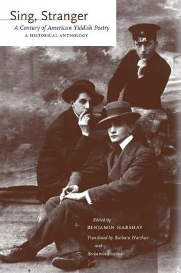 Sing, Stranger: A Century of American Yiddish Poetry-A Historical Anthology