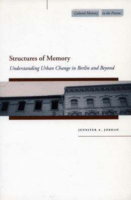 Structures of Memory: Understanding Urban Change in Berlin and Beyond