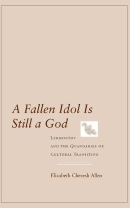A Fallen Idol Is Still a God: Lermontov and the Quandaries of Cultural Transition