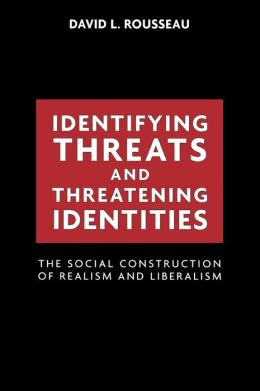Identifying Threats and Threatening Identities: The Social Construction of Realism and Liberalism