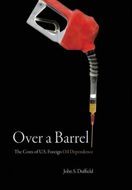 Over a Barrel: The Costs of U. S. Foreign Oil Dependence