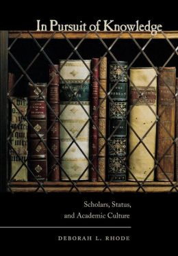 In Pursuit of Knowledge: Scholars, Status, and Academic Culture