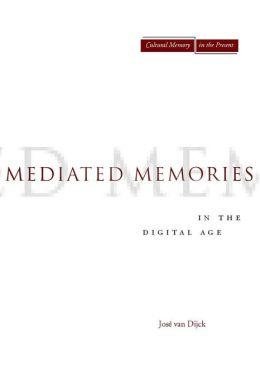 Mediated Memories in the Digital Age