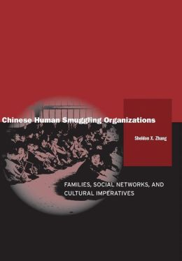Chinese Human Smuggling Organizations: Families, Social Networks, and Cultural Imperatives