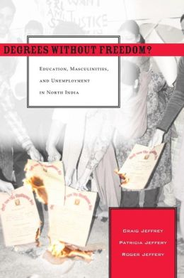 Degrees Without Freedom?: Education, Masculinities, and Unemployment in North India