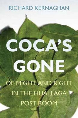 Coca's Gone: Of Might and Right in the Huallaga Post-Boom