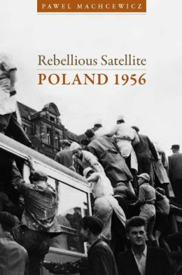 Rebellious Satellite: Poland 1956