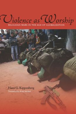Violence as Worship: Religious Wars in the Age of Globalization
