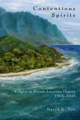 Contentious Spirits: Religion in Korean American History, 1903-1945