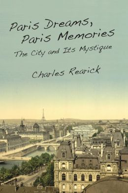 Paris Dreams, Paris Memories: The City and Its Mystique