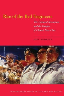 Rise of the Red Engineers: The Cultural Revolution and the Origins of China's New Class