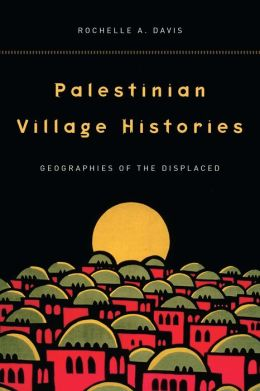 Palestinian Village Histories: Geographies of the Displaced