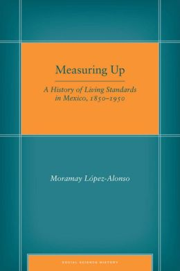 Measuring Up: A History of Living Standards in Mexico, 1850-1950
