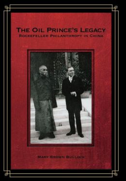 The Oil Prince's Legacy: Rockefeller Philanthropy in China