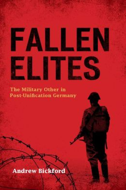 Fallen Elites: The Military Other in Post-Unification Germany