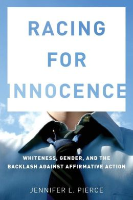Racing for Innocence: Whiteness, Gender, and the Backlash Against Affirmative Action
