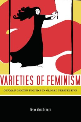 Varieties of Feminism: German Gender Politics in Global Perspective