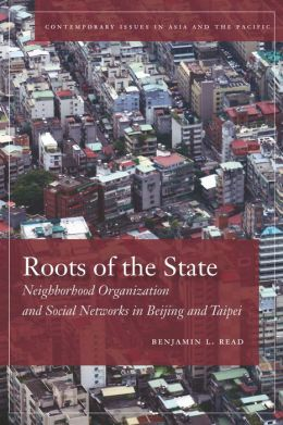 Roots of the State: Neighborhood Organization and Social Networks in Beijing and Taipei