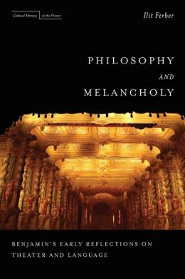Philosophy and Melancholy: Benjamin's Early Reflections on Theater and Language