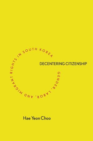 Decentering Citizenship: Gender, Labor, and Migrant Rights in South Korea