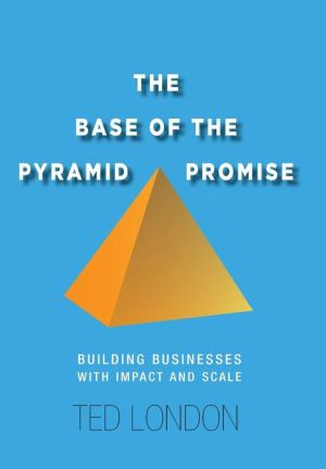 The Base of the Pyramid Promise: Building Businesses with Impact and Scale
