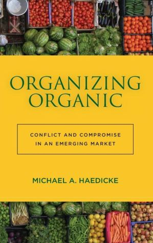 Organizing Organic: Conflict and Compromise in an Emerging Market