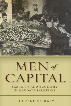 Men of Capital: Scarcity and Economy in Mandate Palestine