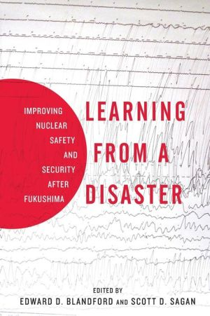 Learning from a Disaster: Improving Nuclear Safety and Security after Fukushima