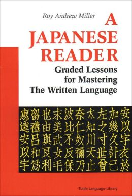 A Japanese Reader: Graded Lessons for Mastering the Written Language