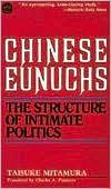 Chinese Eunuchs: The Structure of Intimate Politics
